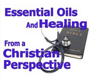 Essential Oils and Healing From a Christian Perspective